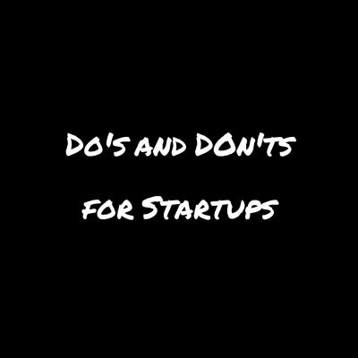 Do's and Don'ts for Startups