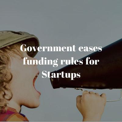 Govt. eases funding rules for Startups